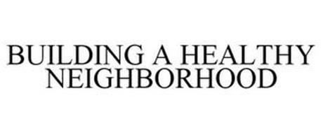BUILDING A HEALTHY NEIGHBORHOOD