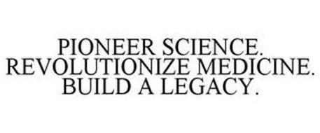 PIONEER SCIENCE. REVOLUTIONIZE MEDICINE. BUILD A LEGACY.