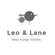 LEO & LANE SLEEP. LOUNGE. SLUMBER.