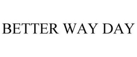 BETTER WAY DAY