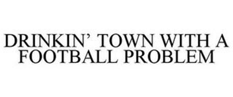 DRINKIN' TOWN WITH A FOOTBALL PROBLEM