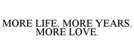 MORE LIFE. MORE YEARS. MORE LOVE.