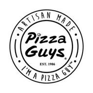 ARTISAN MADE PIZZA GUYS EST. 1986 I'M A PIZZA GUY