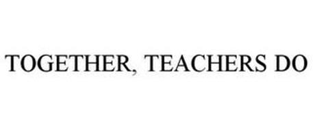 TOGETHER, TEACHERS DO