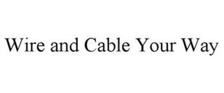 WIRE AND CABLE YOUR WAY