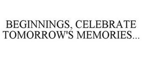 BEGINNINGS, CELEBRATE TOMORROW'S MEMORIES...