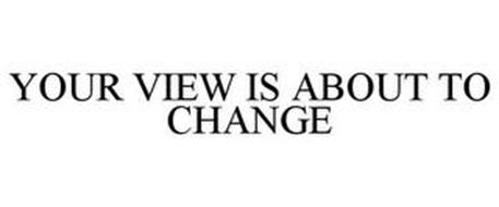 YOUR VIEW IS ABOUT TO CHANGE