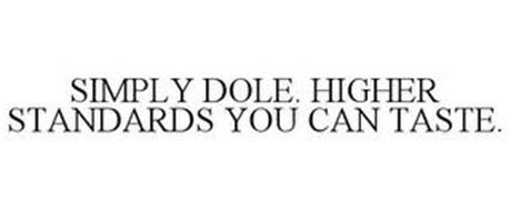 SIMPLY DOLE. HIGHER STANDARDS YOU CAN TASTE.