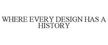 WHERE EVERY DESIGN HAS A HISTORY