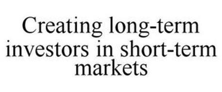 CREATING LONG-TERM INVESTORS IN SHORT-TERM MARKETS