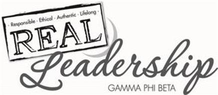 · RESPONSIBLE · ETHICAL · AUTHENTIC · LIFELONG REAL LEADERSHIP GAMMA PHI BETA