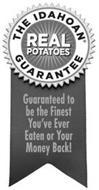 THE IDAHOAN GUARANTEE REAL POTATOES GUARANTEE GUARANTEED TO BE THE FINEST YOU'VE EVER EATEN OR YOUR MONEY BACK!