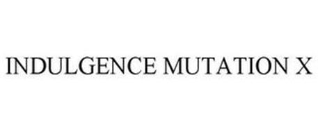INDULGENCE MUTATION X
