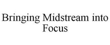 BRINGING MIDSTREAM INTO FOCUS