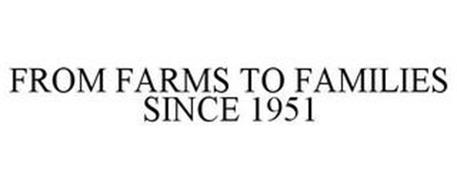 FROM FARMS TO FAMILIES SINCE 1951