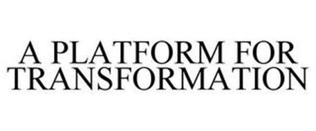 A PLATFORM FOR TRANSFORMATION