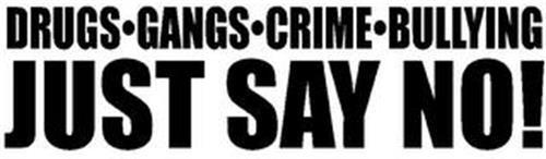 DRUGS·GANGS·CRIME·BULLYING JUST SAY NO!
