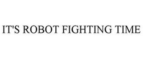 IT'S ROBOT FIGHTING TIME