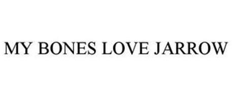 MY BONES LOVE JARROW