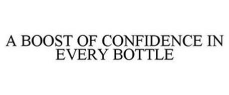 A BOOST OF CONFIDENCE IN EVERY BOTTLE