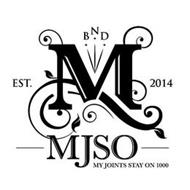 M BND MJSO MY JOINTS STAY ON 1000 EST. 2014