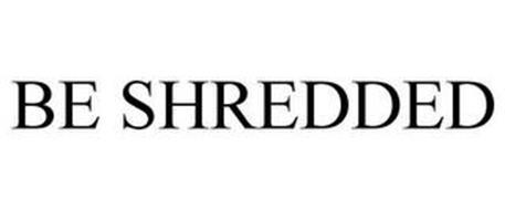 BE SHREDDED