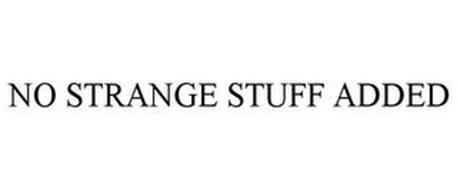 NO STRANGE STUFF ADDED