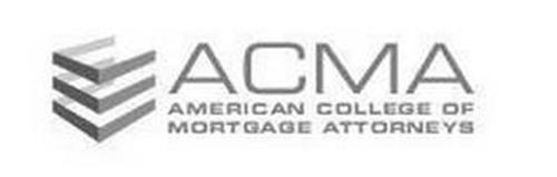 ACMA AMERICAN COLLEGE OF MORTGAGE ATTORNEYS