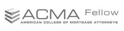 ACMA FELLOW AMERICAN COLLEGE OF MORTGAGE ATTTORNEYS