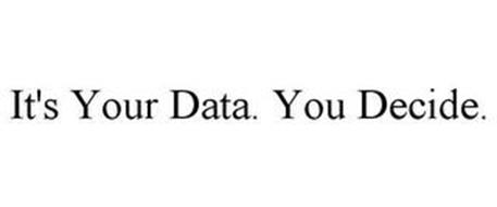 IT'S YOUR DATA. YOU DECIDE.