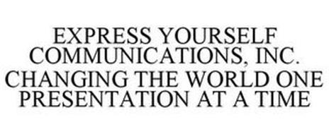 EXPRESS YOURSELF COMMUNICATIONS, INC. CHANGING THE WORLD ONE PRESENTATION AT A TIME