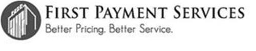 FIRST PAYMENT SERVICES BETTER PRICING. BETTER SERVICE.