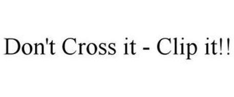 DON'T CROSS IT - CLIP IT!!