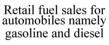 RETAIL FUEL SALES FOR AUTOMOBILES NAMELY GASOLINE AND DIESEL