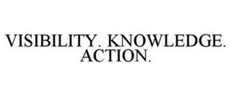 VISIBILITY. KNOWLEDGE. ACTION.