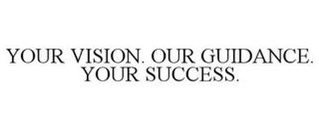 YOUR VISION. OUR GUIDANCE. YOUR SUCCESS.