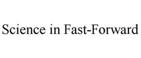 SCIENCE IN FAST-FORWARD