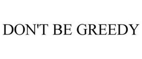 DON'T BE GREEDY
