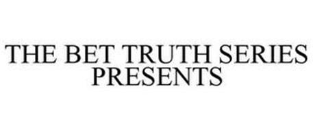 THE BET TRUTH SERIES PRESENTS