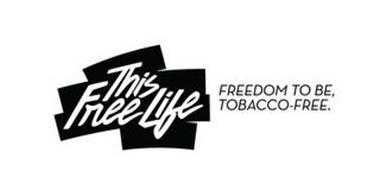 THIS FREE LIFE FREEDOM TO BE, TOBACCO-FREE.