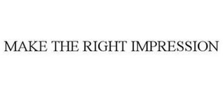 MAKE THE RIGHT IMPRESSION