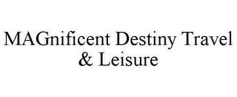 MAGNIFICENT DESTINY TRAVEL & LEISURE