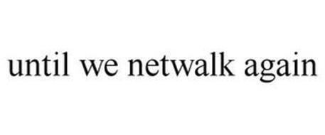 UNTIL WE NETWALK AGAIN
