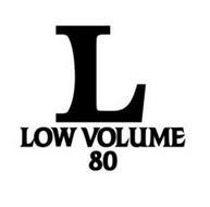 L LOW VOLUME 80
