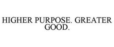 HIGHER PURPOSE. GREATER GOOD.