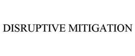 DISRUPTIVE MITIGATION
