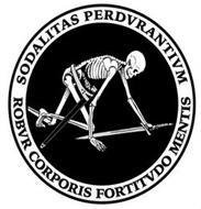 SODALITAS PERDVRANTIVM ROBVR CORPORIS FORTITVDO MENTIS