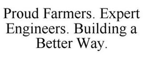 PROUD FARMERS. EXPERT ENGINEERS. BUILDING A BETTER WAY.