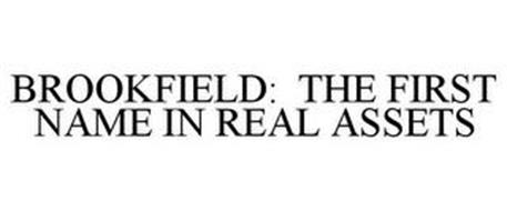 BROOKFIELD: THE FIRST NAME IN REAL ASSETS