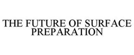 THE FUTURE OF SURFACE PREPARATION
